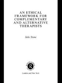Ethical Framework for Complementary and Alternative Therapists, Julie Stone