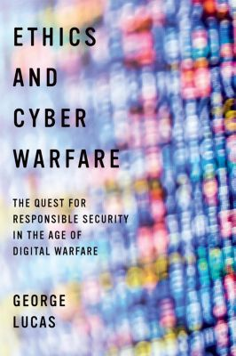 Ethics and Cyber Warfare, George Lucas
