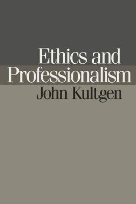 Ethics and Professionalism, John Kultgen