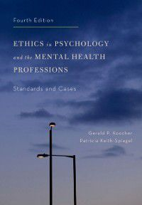 Ethics in Psychology and the Mental Health Professions: Standards and Cases, Gerald P. Koocher, Patricia Keith-Spiegel