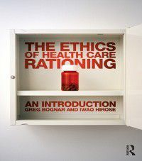 Ethics of Health Care Rationing: An Introduction, Greg Bognar, Iwao Hirose