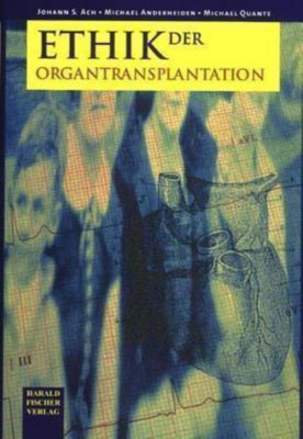 Ethik der Organtransplantation, Johann S. Ach, Michael Anderheiden, Michael Quante