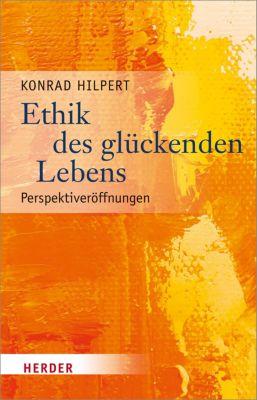 Ethik des glückenden Lebens, Prof. Konrad Hilpert