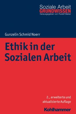 Ethik in der Sozialen Arbeit, Gunzelin Schmid Noerr
