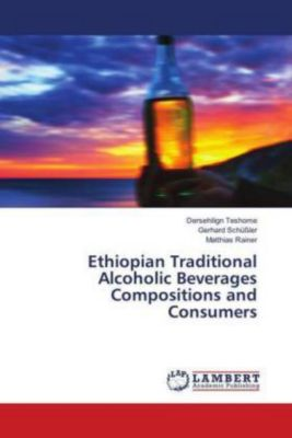 Ethiopian Traditional Alcoholic Beverages Compositions and Consumers, Dersehilign Teshome, Gerhard Schüßler, Matthias Rainer