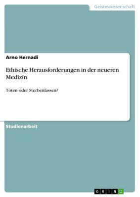 Ethische Herausforderungen in der neueren Medizin, Arno Hernadi