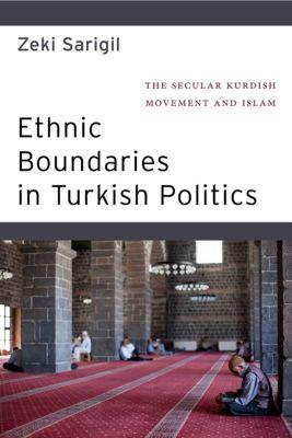 Ethnic Boundaries in Turkish Politics, Zeki Sarigil