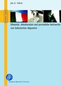 Ethnizität, Akkulturation und persönliche Netzwerke von italienischen Migranten, Jan A. Fuhse