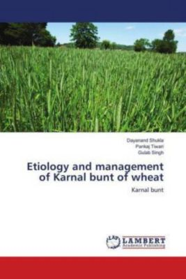 Etiology and management of Karnal bunt of wheat, Dayanand Shukla, Pankaj Tiwari, Gulab Singh
