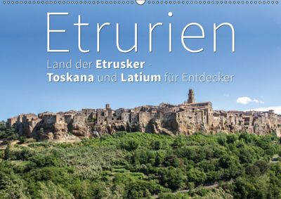 Etrurien: Land der Etrusker - Toskana und Latium für Entdecker (Wandkalender 2019 DIN A2 quer), Monika Hoffmann