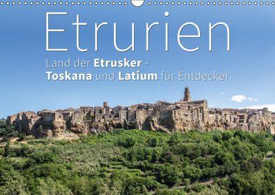 Etrurien: Land der Etrusker - Toskana und Latium für Entdecker (Wandkalender 2019 DIN A3 quer), Monika Hoffmann