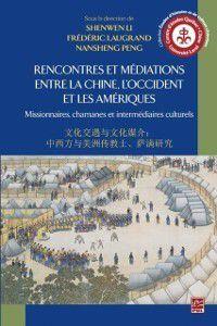 Etudes d'histoire et de culture chinoises: Rencontres et mediations entre la Chine, l'Occident et le Ameriques, Collectif