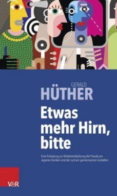 Etwas mehr Hirn, bitte!, Gerald Hüther