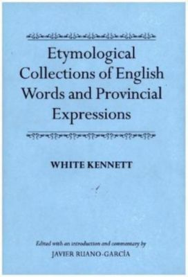 Etymological Collections of English Words and Provincial Expressions, Kennett White