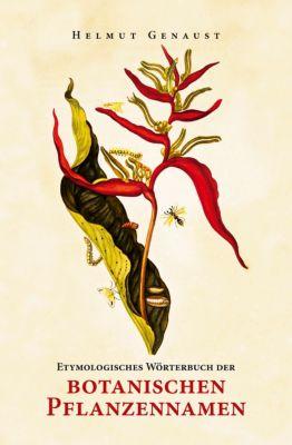 Etymologisches Wörterbuch der botanischen Pflanzennamen - Helmut Genaust pdf epub