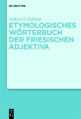Etymologisches Wörterbuch der friesischen Adjektiva, Volkert F. Faltings