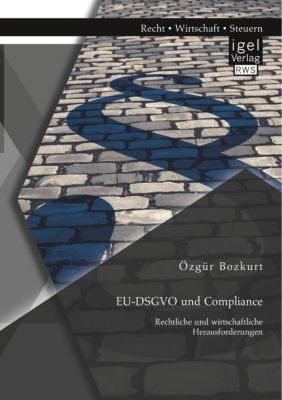 EU-DSGVO und Compliance. Rechtliche und wirtschaftliche Herausforderungen, Özgür Bozkurt