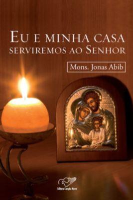Eu e Minha Casa Serviremos ao Senhor, Monsenhor Jonas Abib