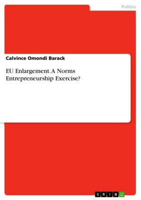 EU Enlargement. A Norms Entrepreneurship Exercise?, Calvince Omondi Barack