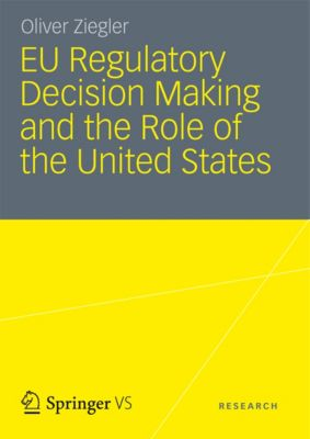 EU Regulatory Decision Making and the Role of the United States, Oliver Ziegler