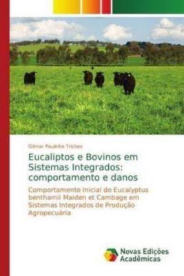 Eucaliptos e Bovinos em Sistemas Integrados: comportamento e danos, Gilmar Paulinho Triches