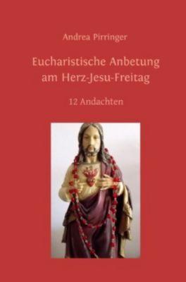 Eucharistische Anbetung am Herz-Jesu-Freitag - Andrea Pirringer pdf epub