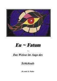 Eufatum - Das weisse im Auge des Schicksals - Gerhard Walter |