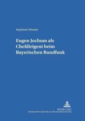 Eugen Jochum als Chefdirigent beim Bayerischen Rundfunk, Stephanie Mauder