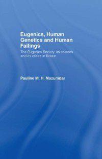 Eugenics, Human Genetics and Human Failings, Pauline Mazumdar