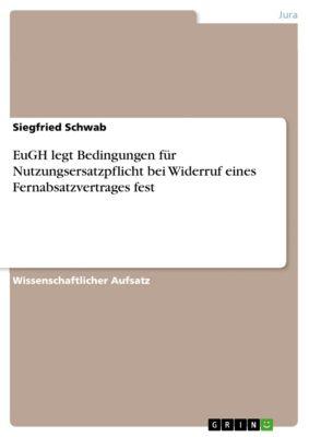 EuGH legt Bedingungen für Nutzungsersatzpflicht bei Widerruf eines Fernabsatzvertrages fest, Siegfried Schwab