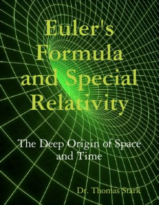 Euler's Formula and Special Relativity: The Deep Origin of Space and Time, Dr. Thomas Stark