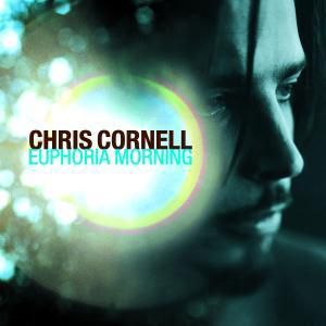 Euphoria Morning, Chris Cornell