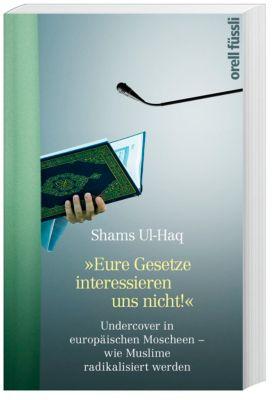 Eure Gesetze interessieren uns nicht! - Shams Ul-Haq pdf epub