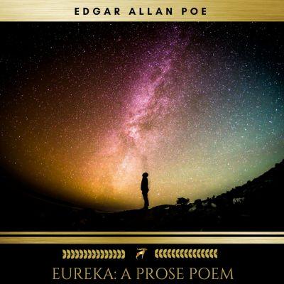 Eureka: A Prose Poem, Edgar Allan Poe