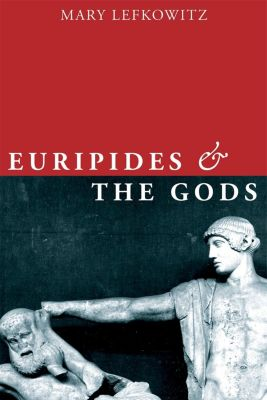 Euripides and the Gods, Mary Lefkowitz