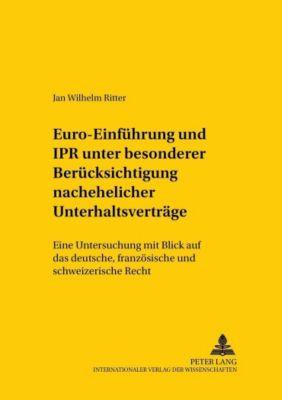 Euro-Einführung und IPR unter besonderer Berücksichtigung nachehelicher Unterhaltsverträge, Jan Wilhelm Ritter