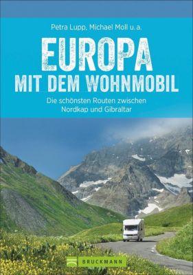 Europa mit dem Wohnmobil, Michael Moll, Udo Haafke, Rainer Kröll, Thomas Cernak, Petra Lupp, Torsten Berning, Hans Zaglitsch, Thomas Kliem