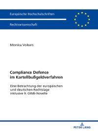 Europaeische Hochschulschriften / European University Studies / Publications Universitaires Européennes: Compliance Defence im Kartellbussgeldverfahren, Monika Volkers