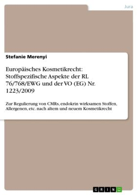 Europäisches Kosmetikrecht: Stoffspezifische Aspekte der RL 76/768/EWG und der VO (EG) Nr. 1223/2009, Stefanie Merenyi