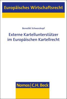 Europäisches Wirtschaftsrecht: Externe Kartellunterstützer im Europäischen Kartellrecht, Benedikt Schwarzkopf