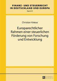Europarechtlicher Rahmen einer steuerlichen Foerderung von Forschung und Entwicklung, Christian Kniese