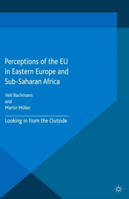 Europe in a Global Context: Perceptions of the EU in Eastern Europe and Sub-Saharan Africa