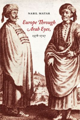 Europe Through Arab Eyes, 1578–1727, Nabil Matar