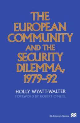 European Community and the Security Dilemma, 1979-92, Holly Wyatt-Walter
