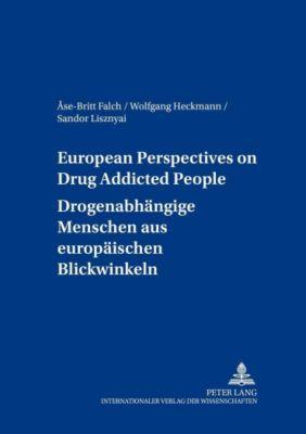 European Perspectives on Drug Addicted People. Drogenabhängige Menschen aus europäischen Blickwinkeln, Åse-Britt Falch, Wolfgang Heckmann, Sandor Lisznyai