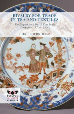 Europe's Asian Centuries: Rivalry for Trade in Tea and Textiles, Chris Nierstrasz