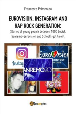 Eurovision, Instagram and rap rock generation. Stories of young people between 1000 Social, Sanremo-Eurovision and School's got talent, Francesco Primerano