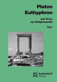 Euthyphron und Texte zur Religionskritik, Platon