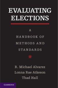 Evaluating Elections, Thad E. Hall, R. Michael Alvarez, Lonna Rae Atkeson