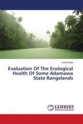 Evaluation Of The Ecological Health Of Some Adamawa State Rangelands, Dishi Khobe
